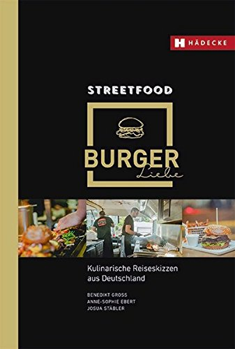 Streetfood Burgerliebe: Kulinarische Reiseskizzen aus Deutschland