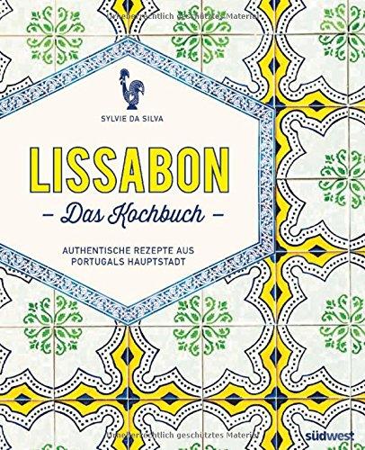 Lissabon - Das Kochbuch: Authentische Rezepte aus Portugals Hauptstadt