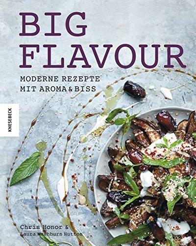 Big Flavour: Moderne Rezepte mit Aroma & Biss